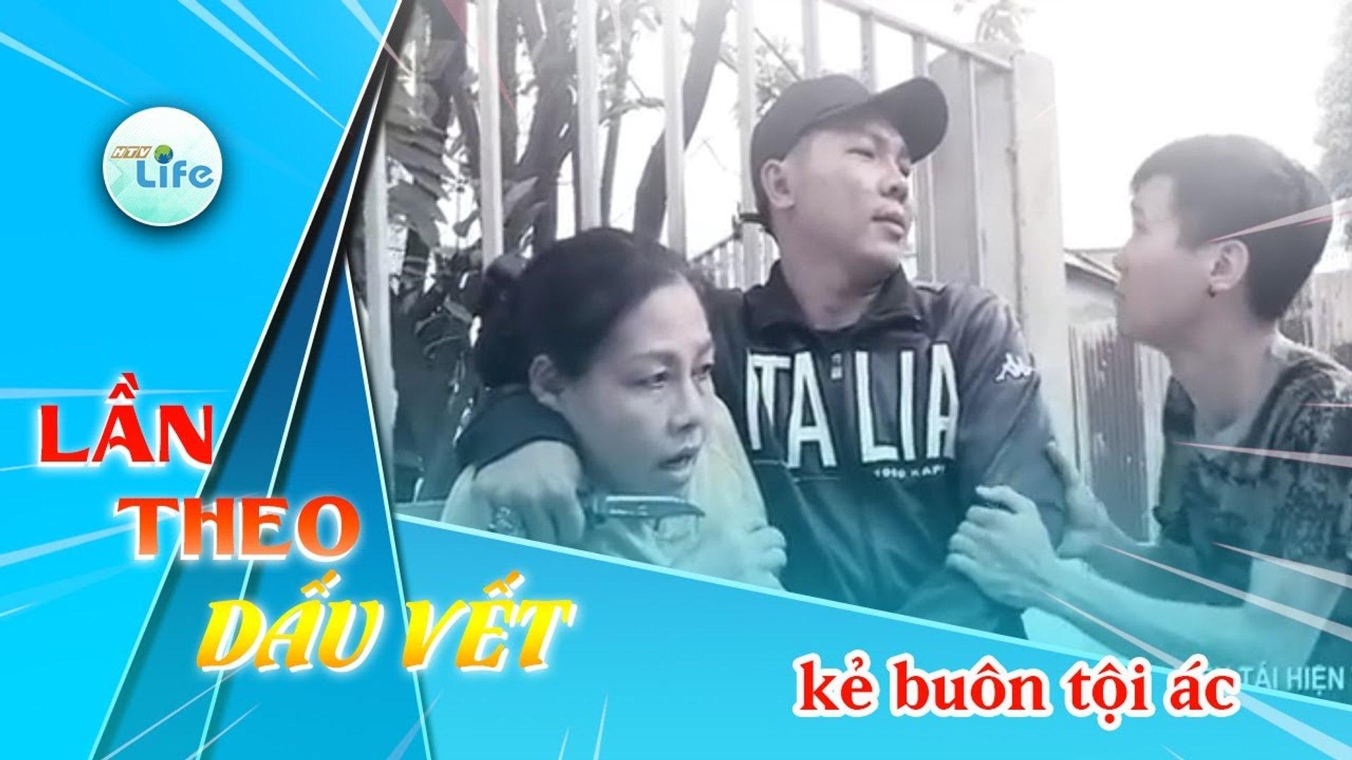 LẦN THEO DẤU VẾT - KẺ BUÔN TỘI ÁC - -HTV LTDV 24-06-2019