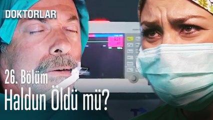 Haldun öldü mü? - Doktorlar 26. Bölüm