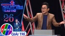 THVL | Phương Hiếu dùng kỹ năng MC để đi tìm cao thủ | Truy tìm cao thủ - Tập 26