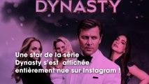 Dynasty : une star de la série s'affiche entièrement nue et affole les internautes !