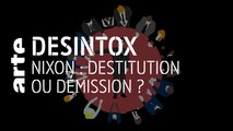 Nixon : destitution ou démission ? - 25/06/2019 - Désintox