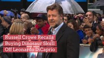 Russell Crowe Recalls Buying Dinosaur Skull Off Leonardo DiCaprio