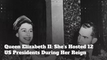 Queen Elizabeth II: She's Hosted 12 US Presidents During Her Reign