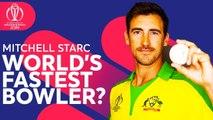 World's Fastest Bowler? - Mitchell Starc - Australia's Pacer - ICC Cricket World Cup 2019