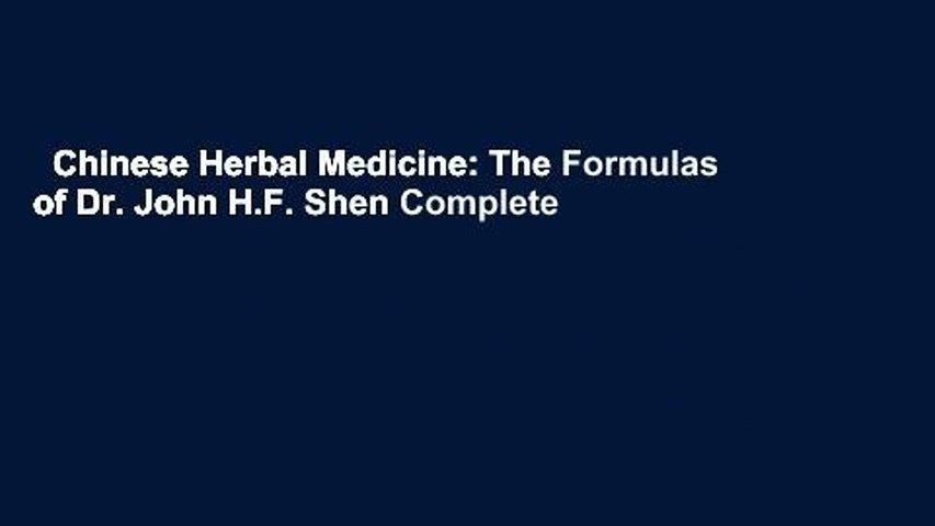 Chinese Herbal Medicine: The Formulas of Dr. John H.F. Shen Complete