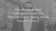 """Alex Rodriguez Said Kylie Jenner Spent the Met Gala Dinner Talking About """"How Rich She Is"""""""