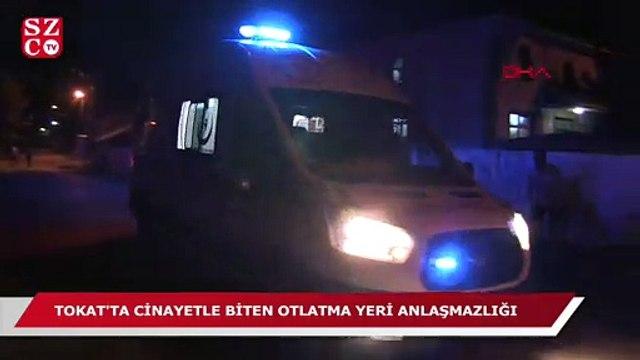 Tokat'ta hayvan otlatma yeri anlaşmazlığı cinayetle bitti