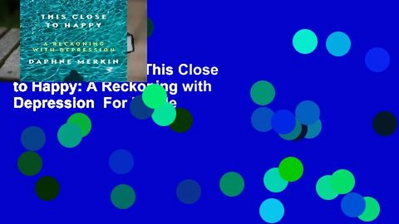 About For Books  This Close to Happy: A Reckoning with Depression  For Kindle