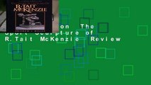 Full version  The Sport Sculpture of R.Tait McKenzie  Review