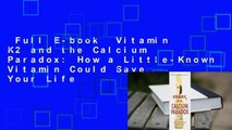 Full E-book  Vitamin K2 and the Calcium Paradox: How a Little-Known Vitamin Could Save Your Life