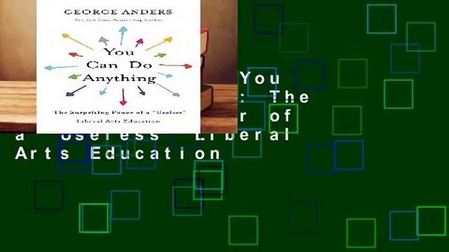 """Full version  You Can Do Anything: The Surprising Power of a """"Useless"""" Liberal Arts Education"""