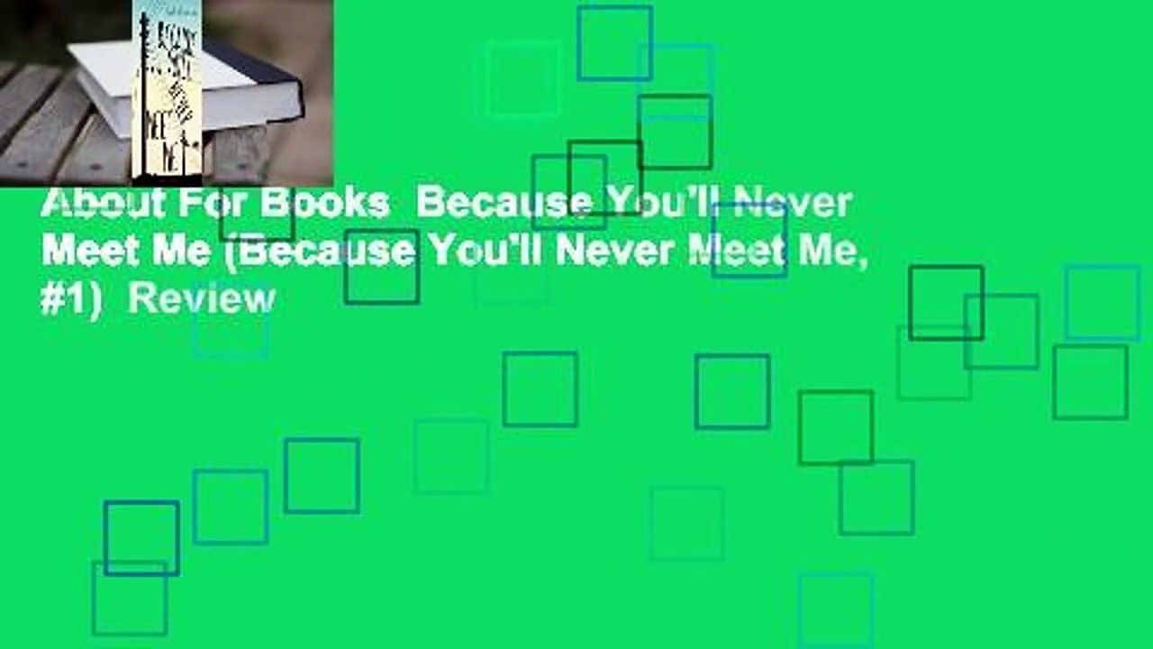 About For Books Because You'll Never Meet Me (Because You'll Never Meet Me,  #1) Review