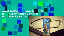 About For Books  Born a Crime: Stories from a South African Childhood  Best Sellers Rank : #1