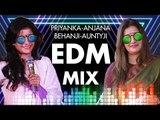 Priyanka-Anjana Behanji-Auntyji EDM Mix (Use Headphones)
