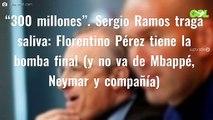 """""""300 millones"""". Sergio Ramos traga saliva: Florentino Pérez tiene la bomba final (y no va de Mbappé, Neymar y compañía)"""