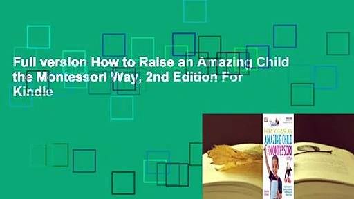 Full version How to Raise an Amazing Child the Montessori Way, 2nd Edition For Kindle