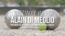 La pétanque vue par Alain Di Méglio, président de Pétanque Club Montpellier Celleneuve