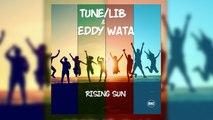 Tune/Lib & Eddy Wata - Rising Sun