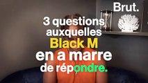 3 questions auxquelles Black M en a marre de répondre
