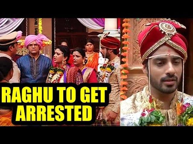 Gathbandan: Raghu to get arrested at his shaadi mandap