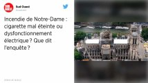 Incendie de Notre-Dame : Une cigarette mal éteinte ou un dysfonctionnement électrique parmi les pistes de l'enquête