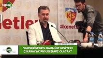 """Sedat Kılınç: """"Kayserispor'u daha üst seviyeye çıkaracak projelerimiz olacak"""""""
