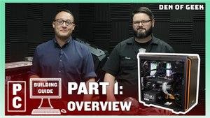 Den of Geek PC Building Guide: Overview (Part 1)