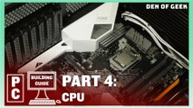Den of Geek PC Building Guide: CPU (Part 4)
