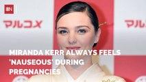Miranda Kerr Pregnancy Symptoms