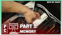 Den of Geek PC Building Guide: Memory (Part 5)