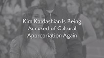 Kim Kardashian Is Being Accused of Cultural Appropriation Again