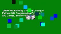 [NEW RELEASES]  Creative Coding in Python: 30+ Programming Projects in Art, Games, and More