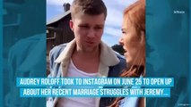 'LPBW' Alum Audrey Roloff Reveals She and Jeremy Have Been 'Working Through' Marriage Struggles