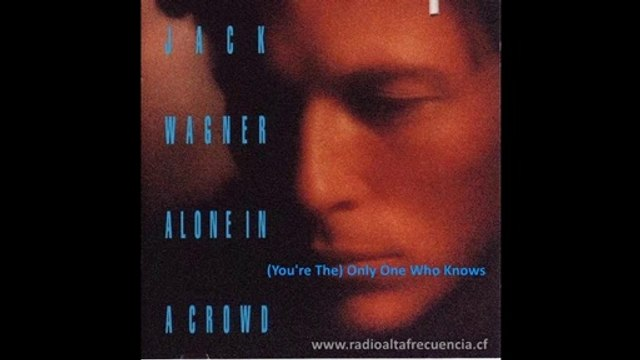Jack Wagner - (You're The) Only One Who Knows