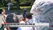 Trump says he will not meet Kim Jong-un during trip to S. Korea this weekend