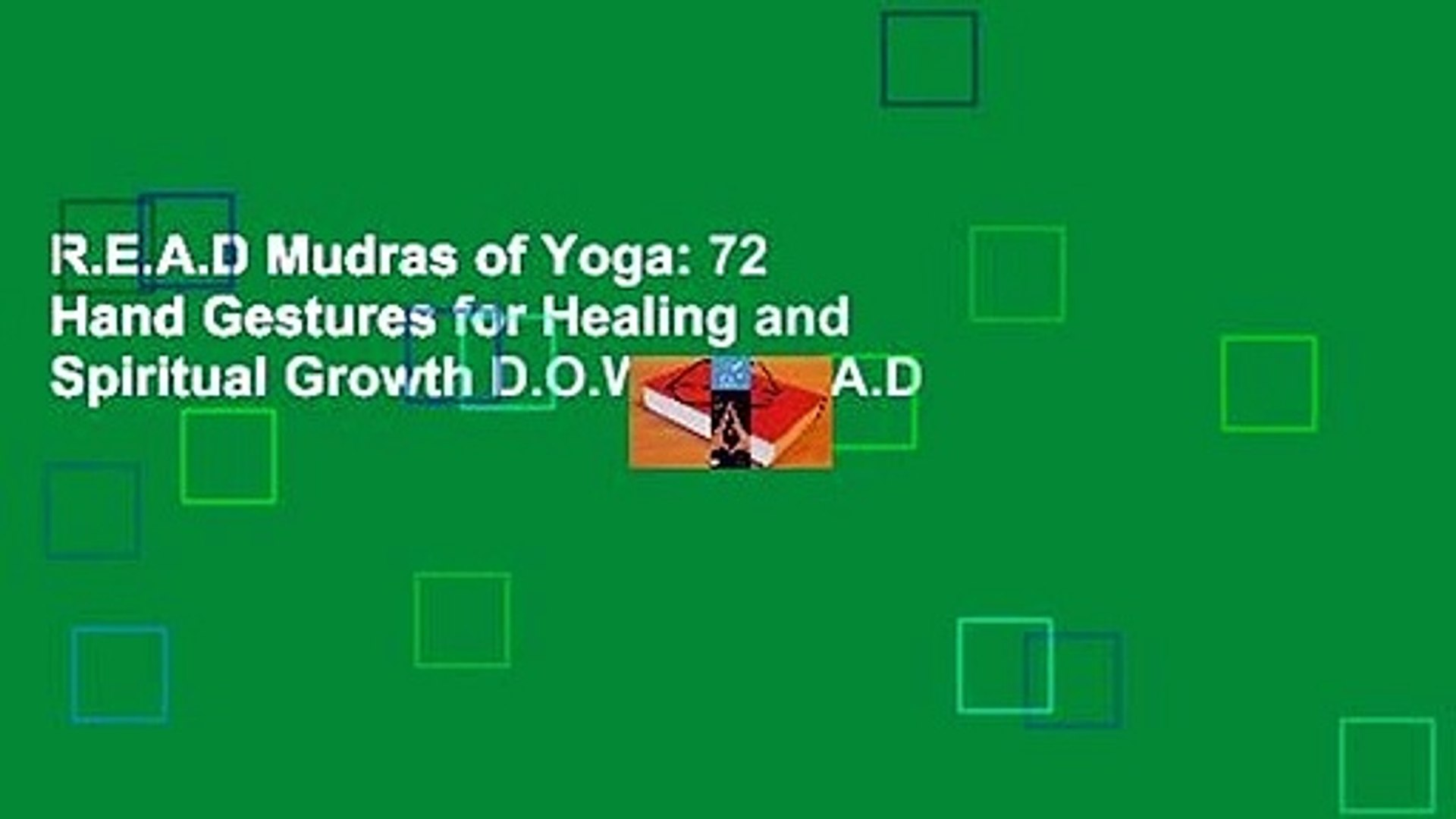 R.E.A.D Mudras of Yoga: 72 Hand Gestures for Healing and Spiritual Growth D.O.W.N.L.O.A.D