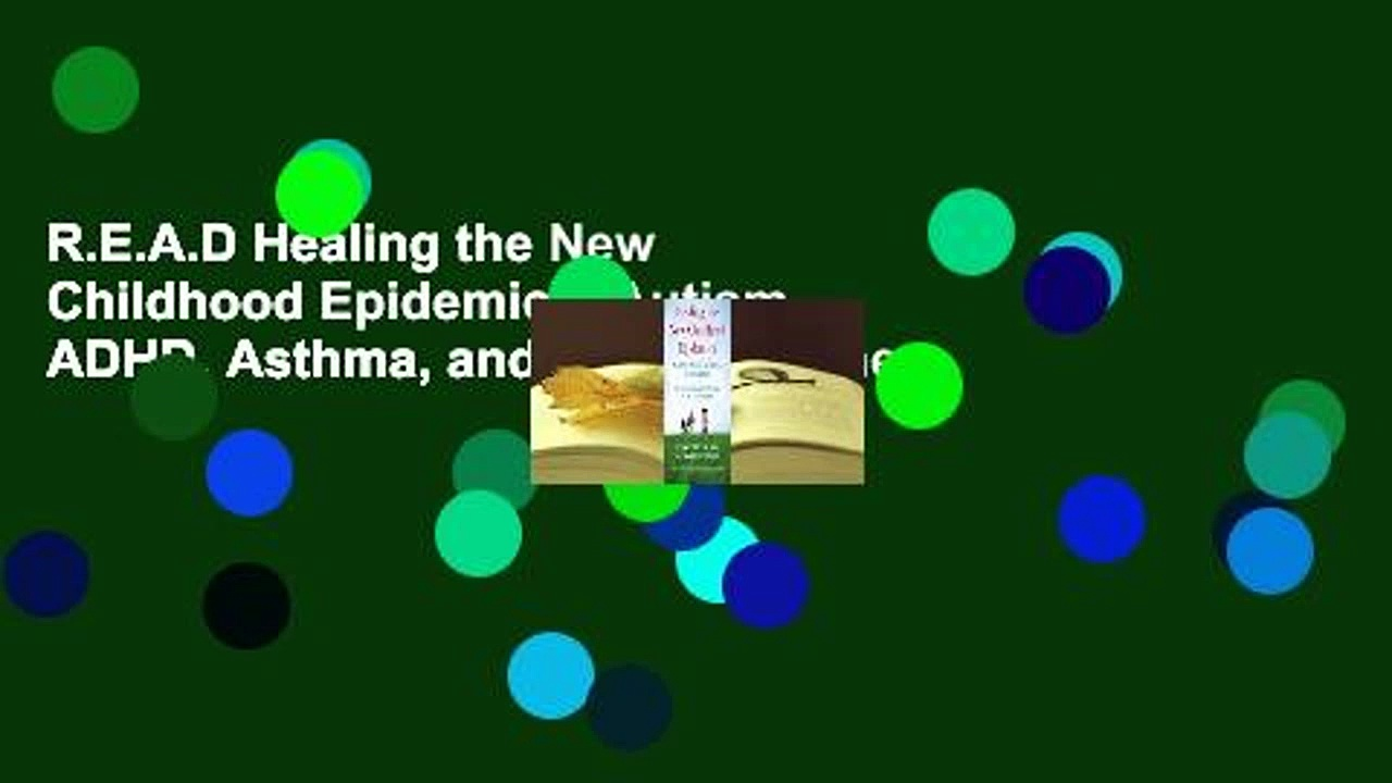R.E.A.D Healing the New Childhood Epidemics: Autism, ADHD, Asthma, and Allergies: The
