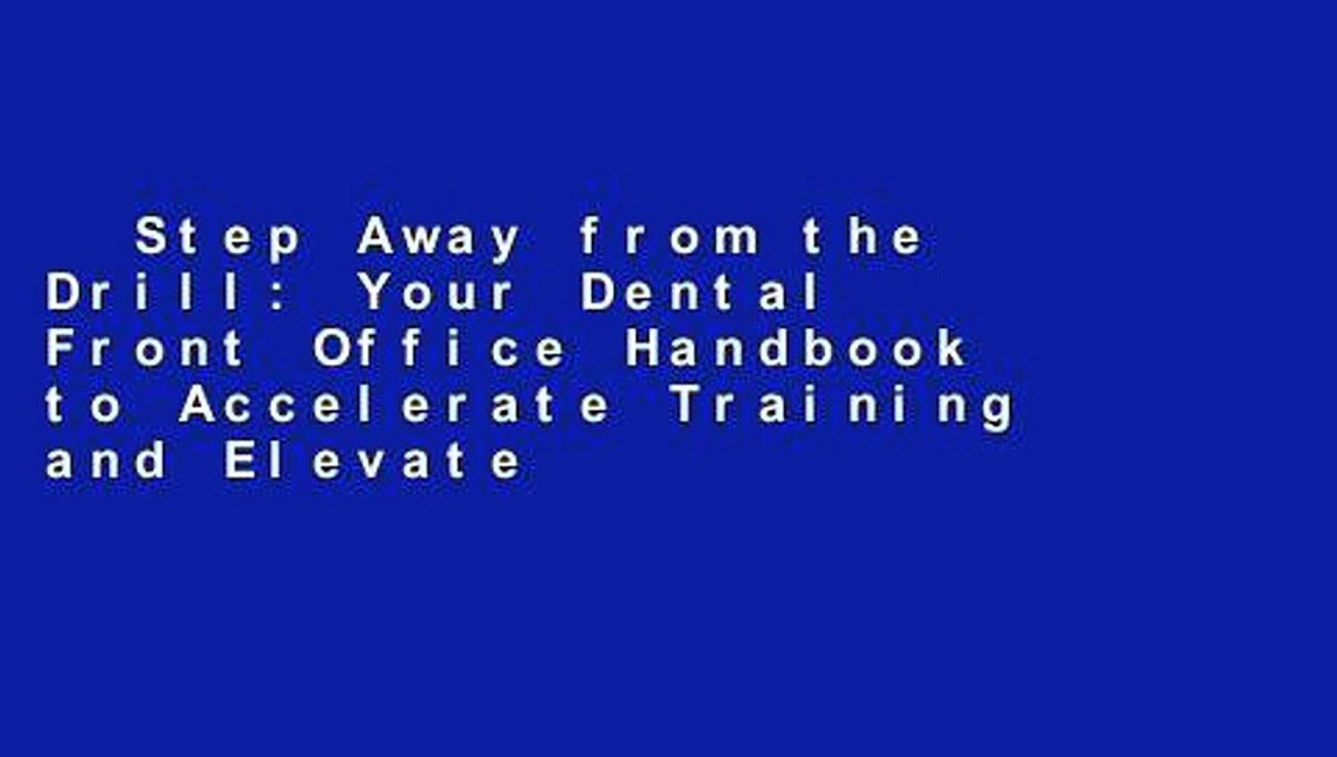 Step Away from the Drill: Your Dental Front Office Handbook to Accelerate Training and Elevate
