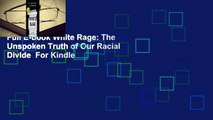 Full E-book White Rage: The Unspoken Truth of Our Racial Divide  For Kindle