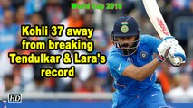 Kohli 37 away from breaking Tendulkar & Lara's record