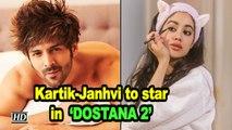 CONFIRMED: Kartik & Janhvi to star in 'DOSTANA 2' | Karan Johar