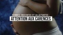 Femmes enceintes et allaitantes : attention aux carences