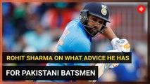 Rohit Sharma on what advice he has for Pakistan's batsmen