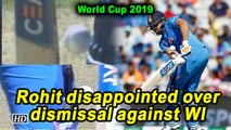 World Cup 2019 | Rohit expresses disappointment over dismissal against WI