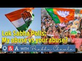 Q&A with Prabhu Chawla 24 | Lok Sabha Elections 2019: My abuse versus your abuse!