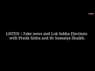 LISTEN | Fake news and Lok Sabha elections with Pratik Sinha and Dr Sumaiya Shaikh.