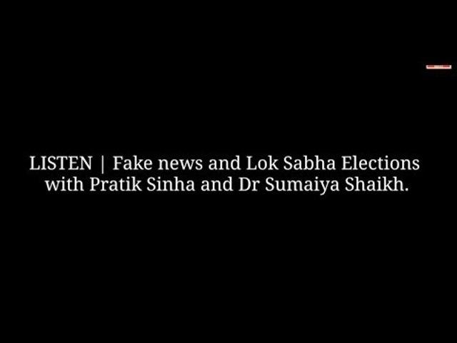 LISTEN | Fake news and Lok Sabha elections with Pratik Sinha and Dr Sumaiya Shaikh.