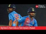 Shikhar Dhawan ruled out, Rishabh Pant named replacement