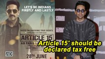 'Article 15' should be declared tax free: Ayushmann