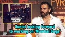 Suniel looking forward to working on 'Mumbai Saga'